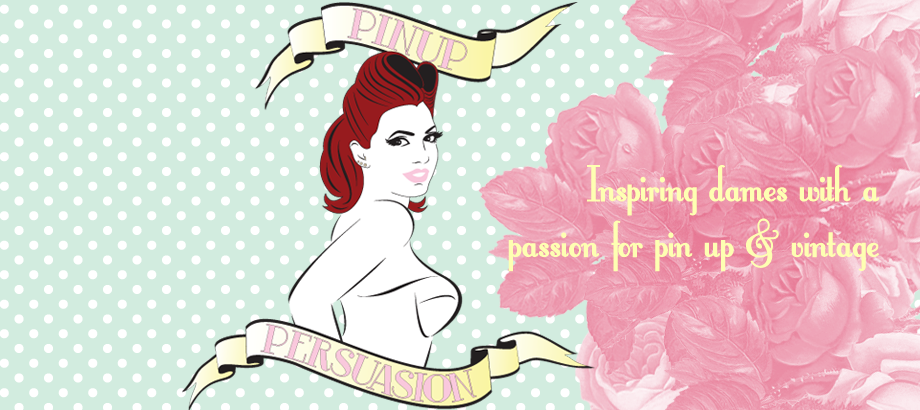 Pin Up Persuasion | Inspiring dames with a passion for pin up & vintage